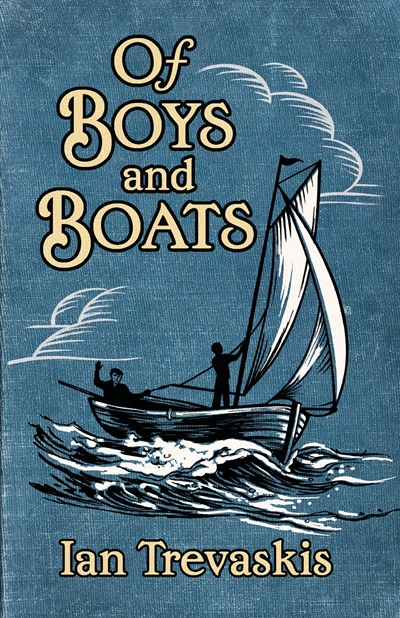 Of boys and boats young adult novel by Ian Trevaskis